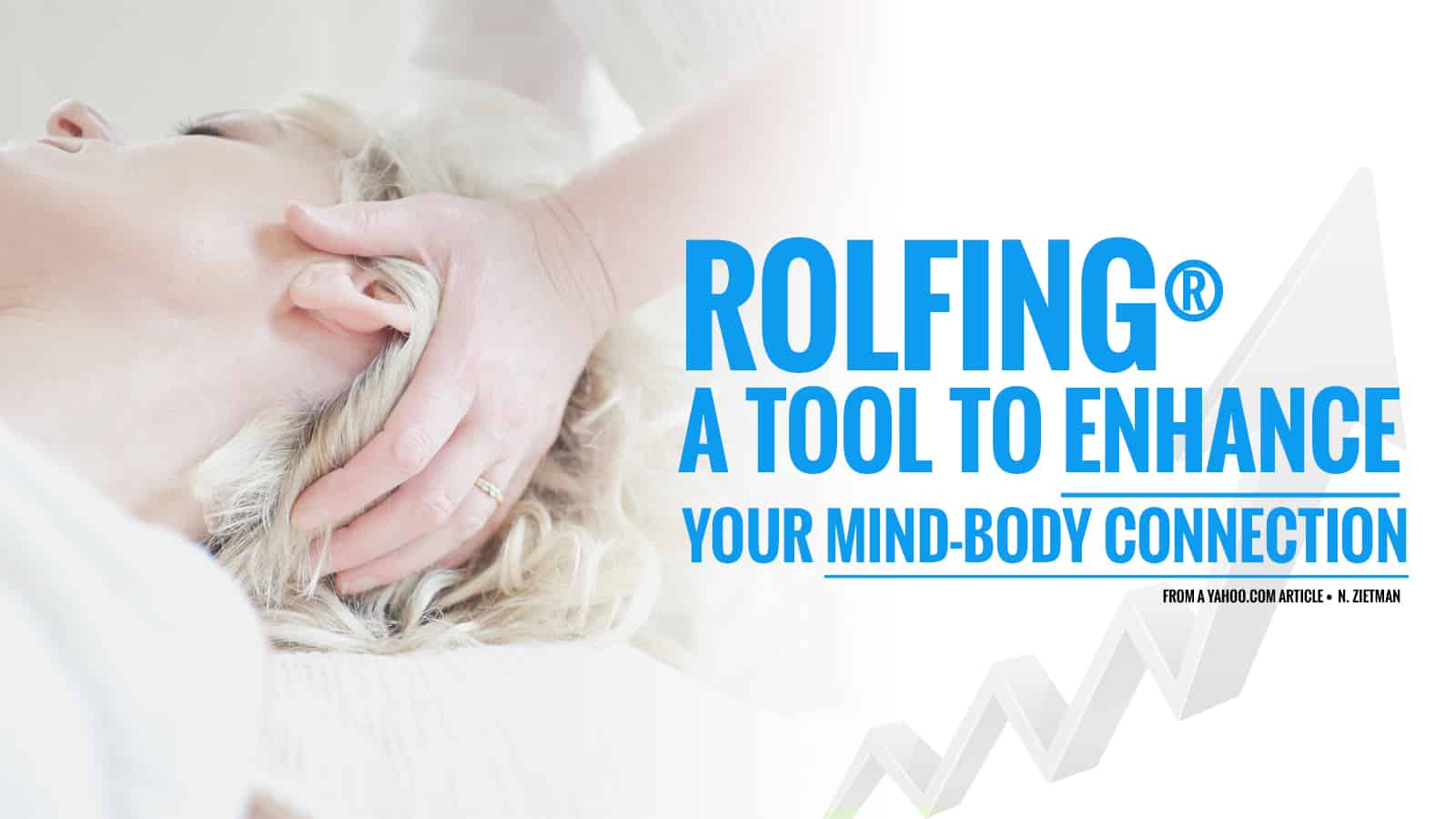 ROLFING ® A TOOL TO ENHANCE YOUR MIND-BODY CONNECTION